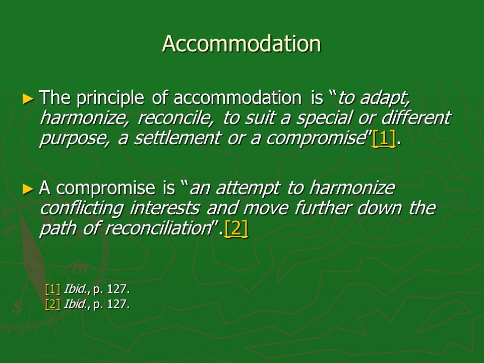 Accommodation The principle of accommodation is to adapt, harmonize, reconcile, to suit a special or different purpose, a settlement or a compromise[1