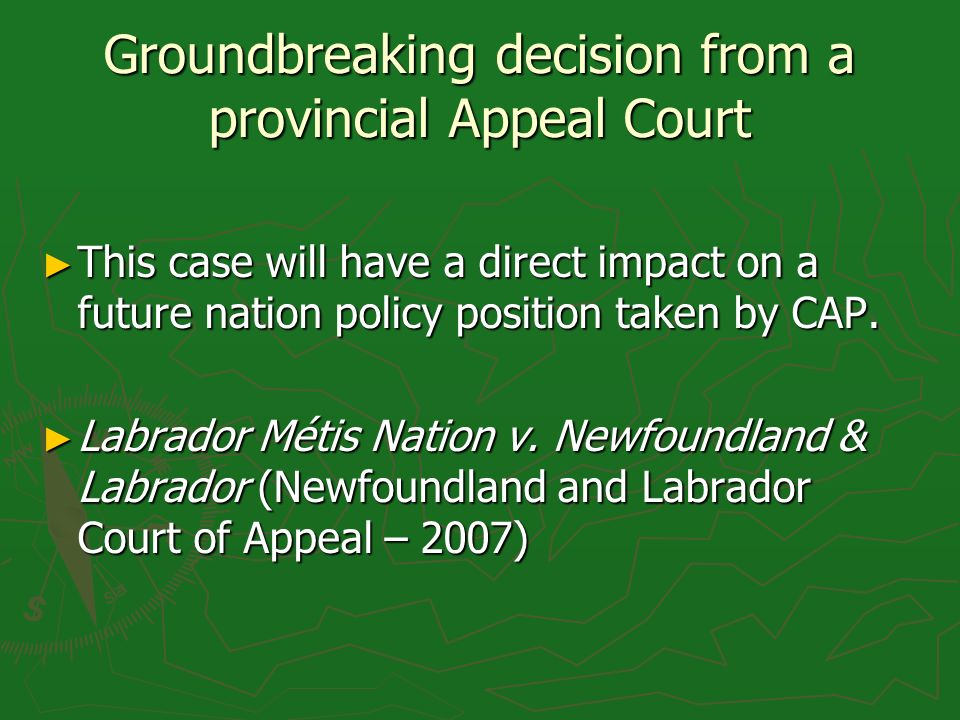 Groundbreaking decision from a provincial Appeal Court This case will have a direct impact on a future nation policy position taken by CAP.
