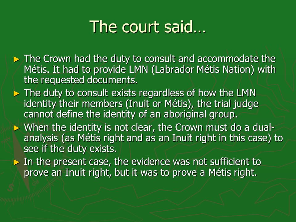 The court said… The Crown had the duty to consult and accommodate the Métis.