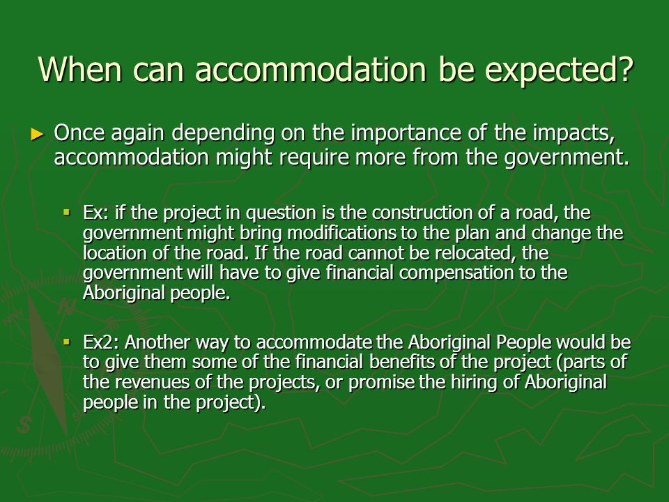 When can accommodation be expected? Once again depending on the importance of the impacts, accommodation might require more from the government. Once