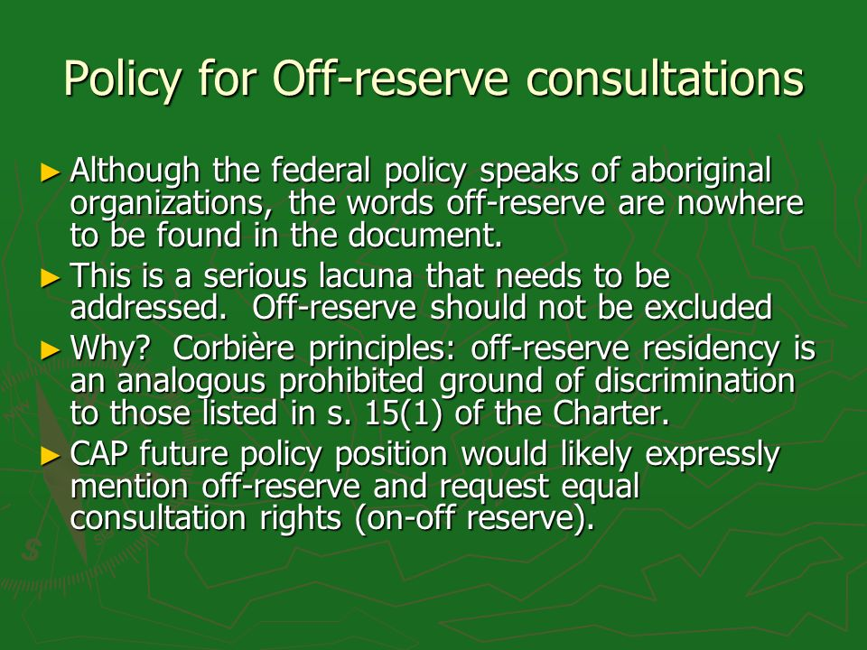 Policy for Off-reserve consultations Although the federal policy speaks of aboriginal organizations, the words off-reserve are nowhere to be found in
