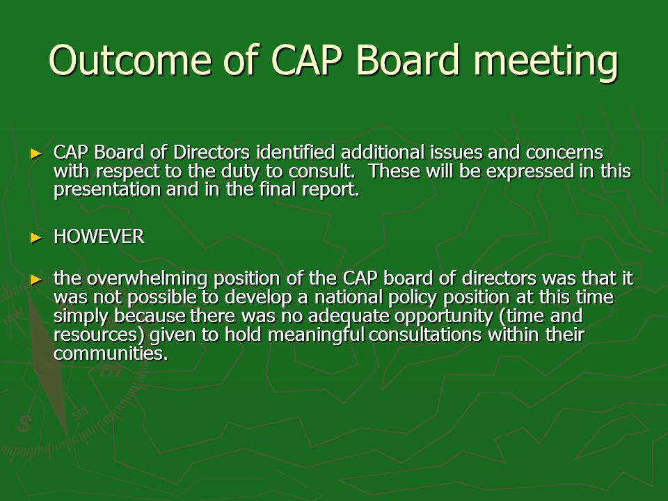 Outcome of CAP Board meeting CAP Board of Directors identified additional issues and concerns with respect to the duty to consult. These will be expre
