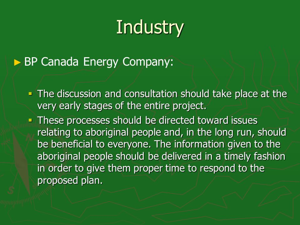 Industry BP Canada Energy Company: The discussion and consultation should take place at the very early stages of the entire project.