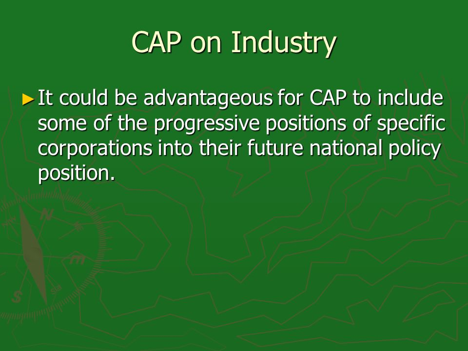 CAP on Industry It could be advantageous for CAP to include some of the progressive positions of specific corporations into their future national policy position.