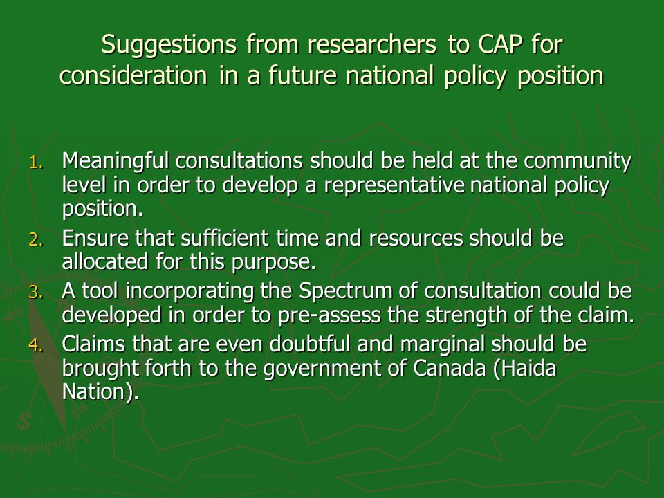 Suggestions from researchers to CAP for consideration in a future national policy position 1. Meaningful consultations should be held at the community