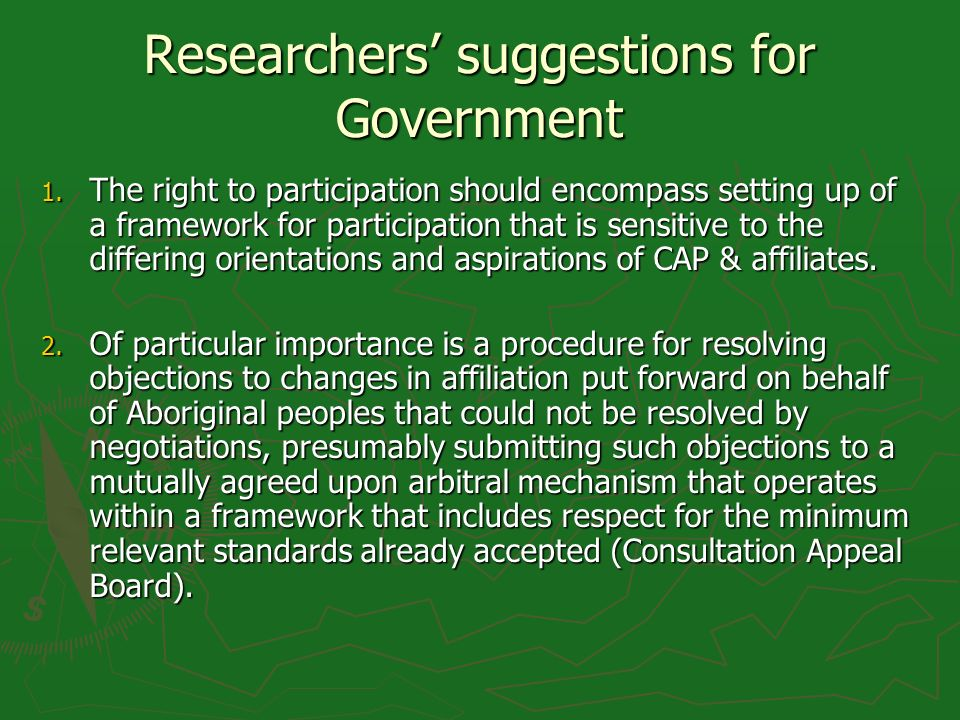 Researchers suggestions for Government 1. The right to participation should encompass setting up of a framework for participation that is sensitive to