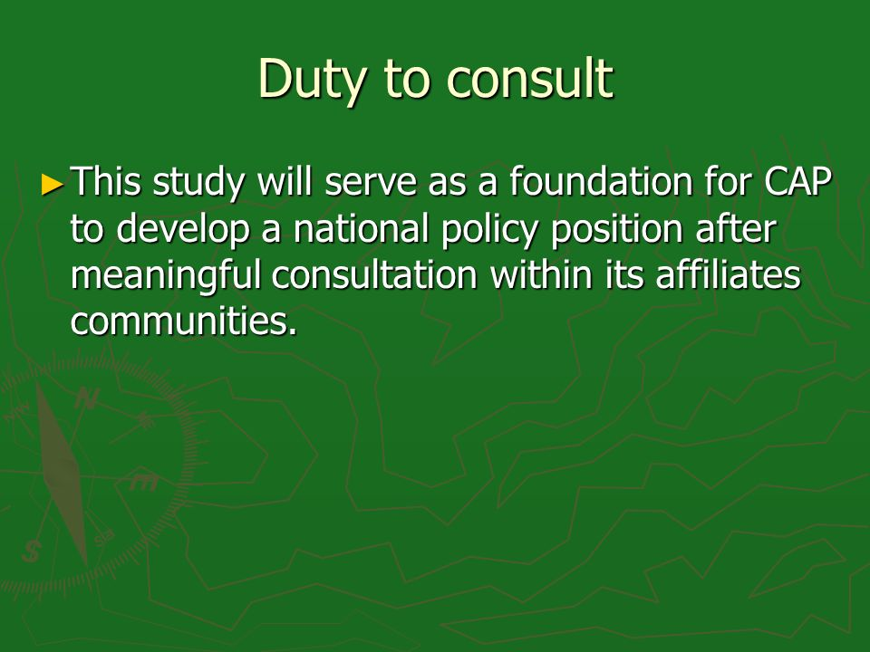Duty to consult This study will serve as a foundation for CAP to develop a national policy position after meaningful consultation within its affiliates communities.