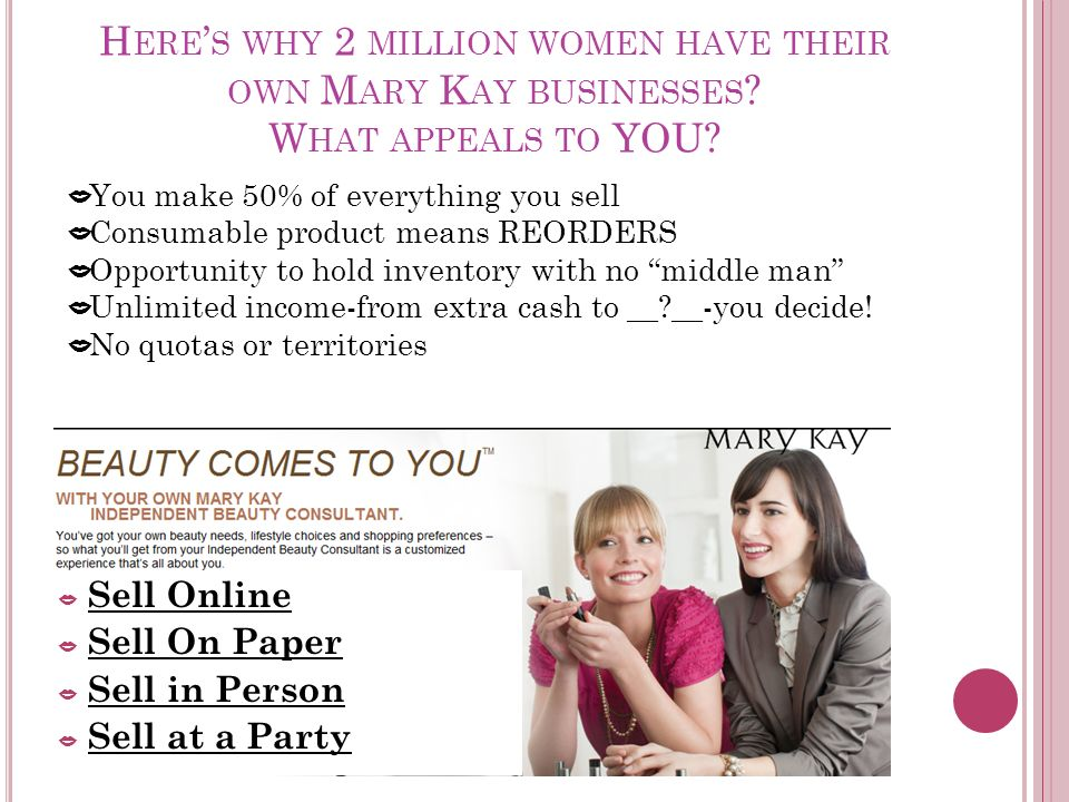 H ERE S WHY 2 MILLION WOMEN HAVE THEIR OWN M ARY K AY BUSINESSES .