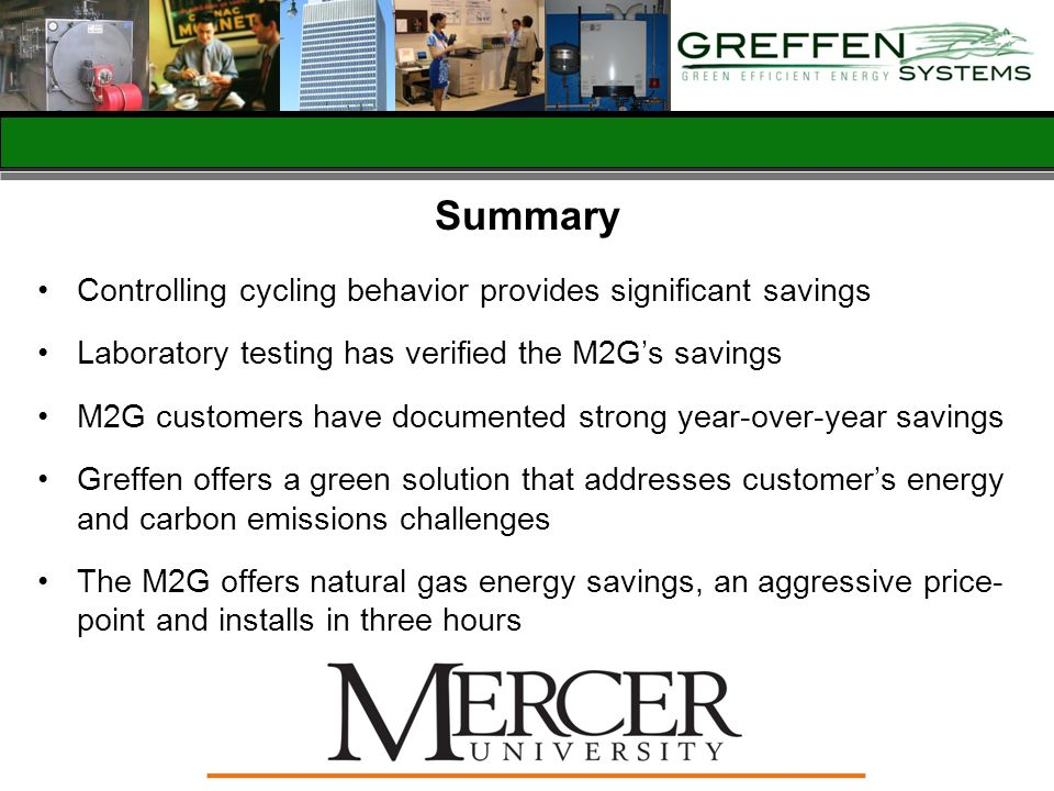 Summary Controlling cycling behavior provides significant savings Laboratory testing has verified the M2Gs savings M2G customers have documented stron