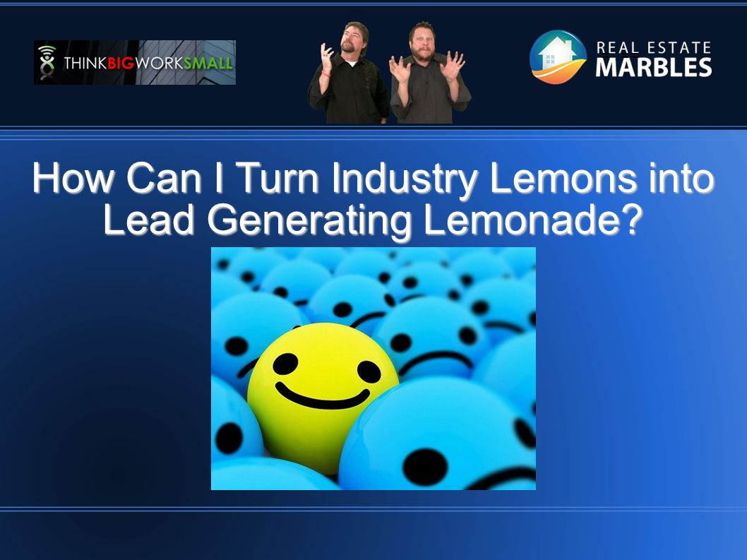 = == How Can I Turn Industry Lemons into Lead Generating Lemonade