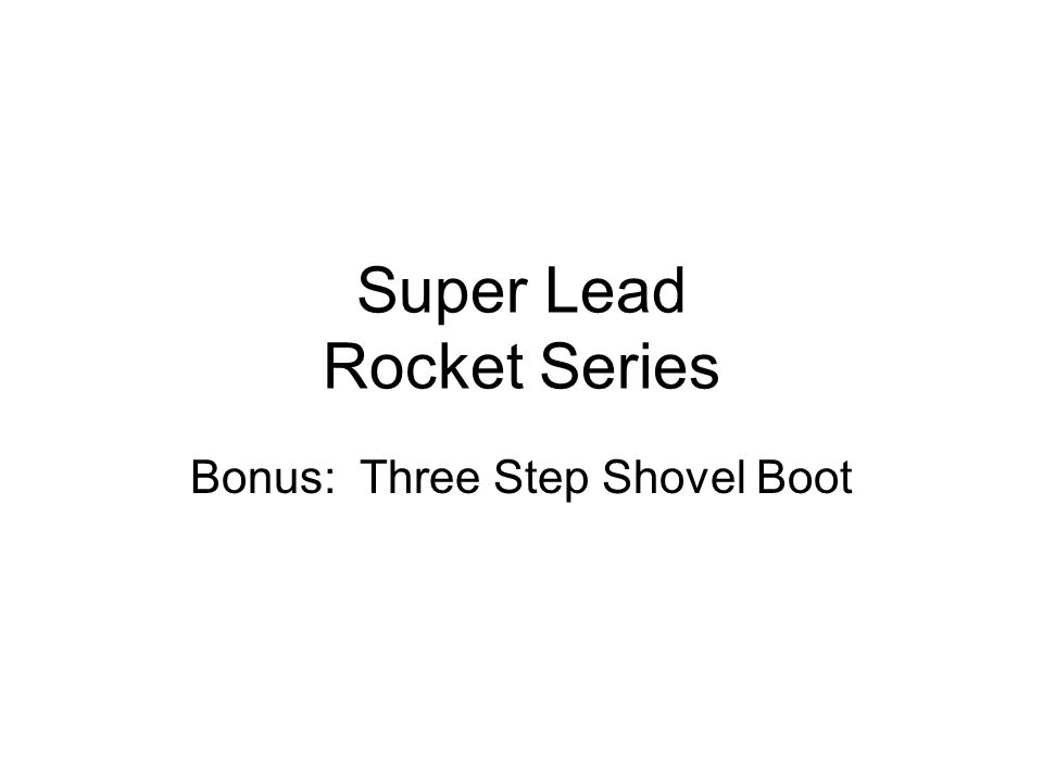Super Lead Rocket Series Bonus: Three Step Shovel Boot