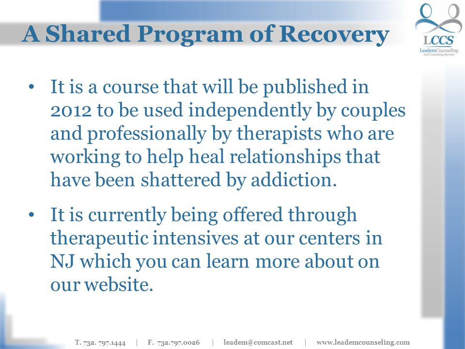 T. 732. 797.1444 | F. 732.797.0026 | leadem@comcast.net | www.leademcounseling.com A Shared Program of Recovery It is a course that will be published