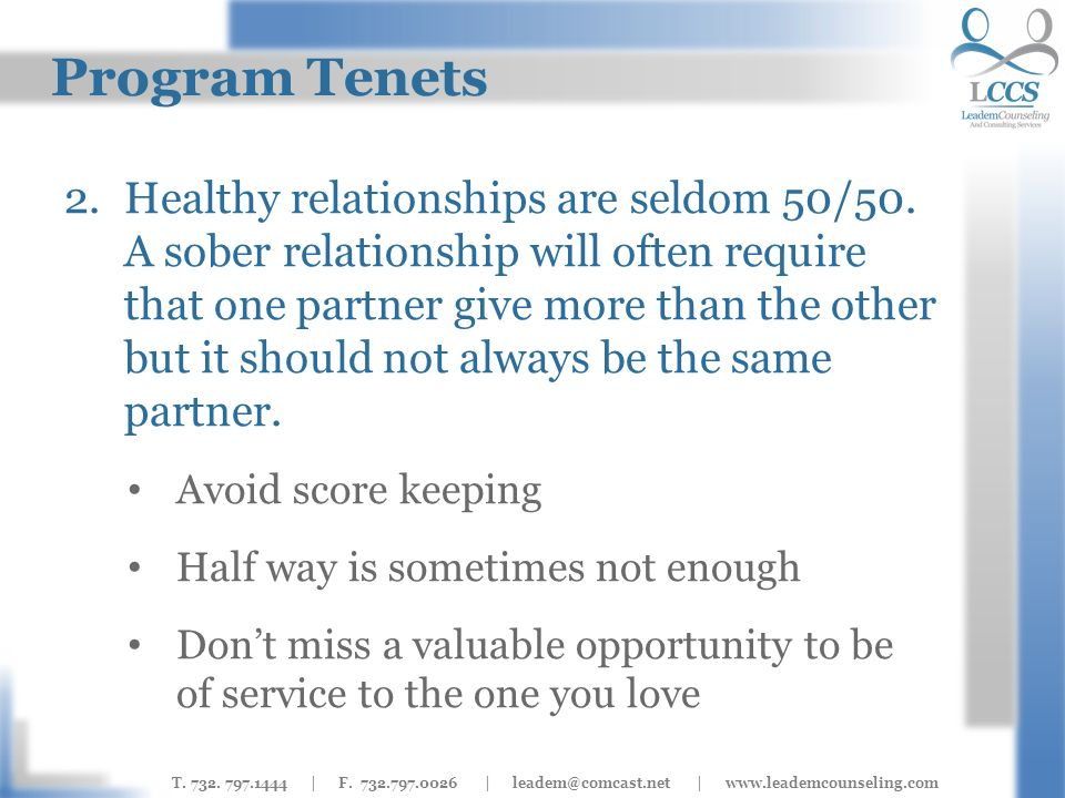 T. 732. 797.1444 | F. 732.797.0026 | leadem@comcast.net | www.leademcounseling.com Program Tenets 2.Healthy relationships are seldom 50/50. A sober re