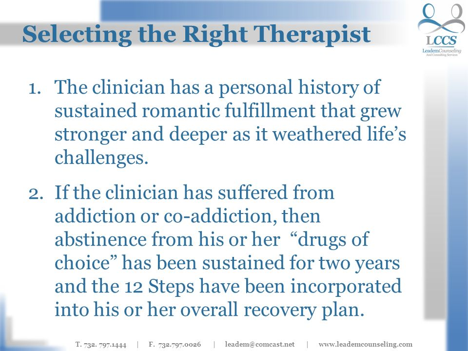 T. 732. 797.1444 | F. 732.797.0026 | leadem@comcast.net | www.leademcounseling.com Selecting the Right Therapist 1.The clinician has a personal histor