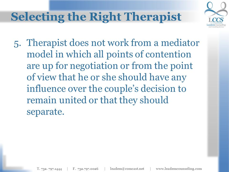 T. 732. 797.1444 | F. 732.797.0026 | leadem@comcast.net | www.leademcounseling.com Selecting the Right Therapist 5.Therapist does not work from a medi