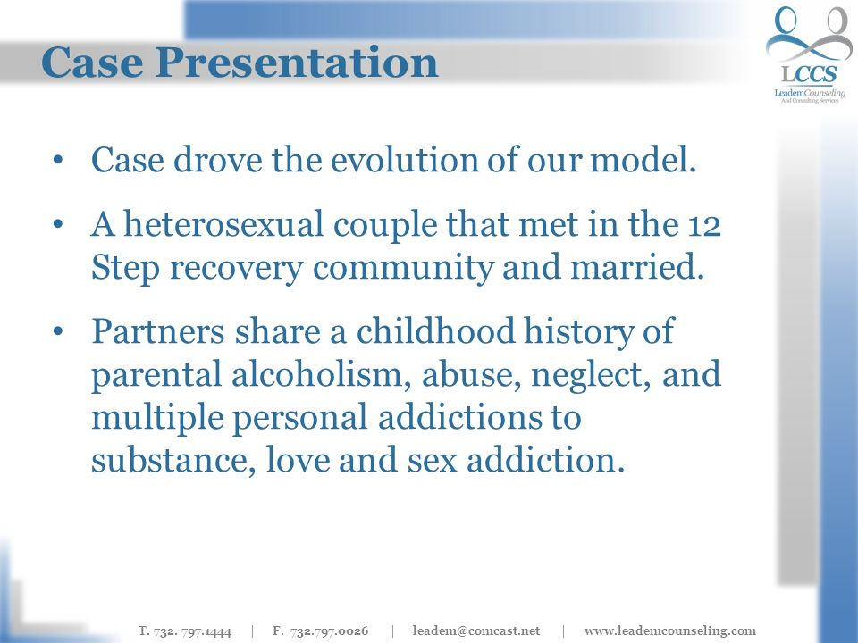T. 732. 797.1444 | F. 732.797.0026 | leadem@comcast.net | www.leademcounseling.com Case Presentation Case drove the evolution of our model. A heterose