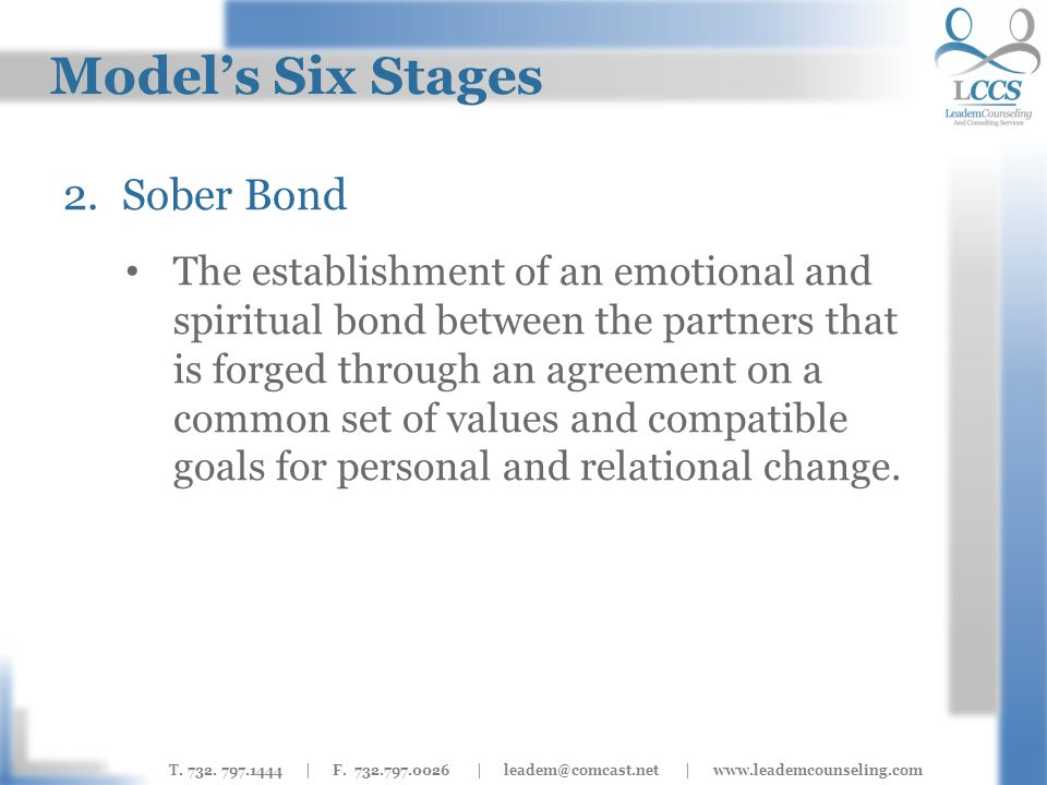 T. 732. 797.1444 | F. 732.797.0026 | leadem@comcast.net | www.leademcounseling.com Models Six Stages 2.Sober Bond The establishment of an emotional an