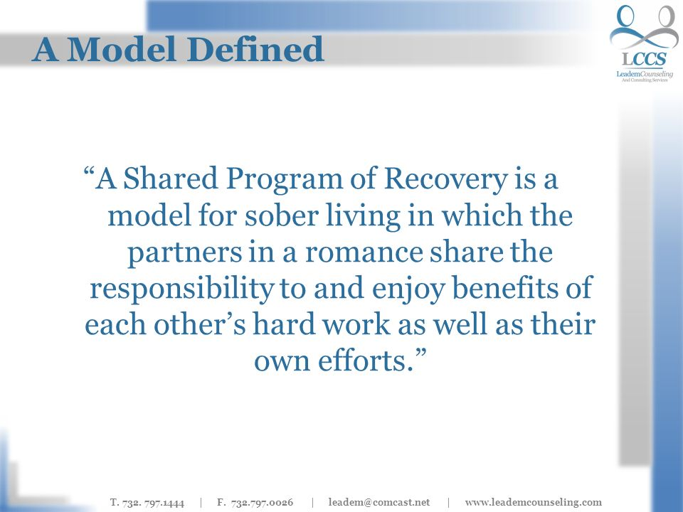 T. 732. 797.1444 | F. 732.797.0026 | leadem@comcast.net | www.leademcounseling.com A Model Defined A Shared Program of Recovery is a model for sober l