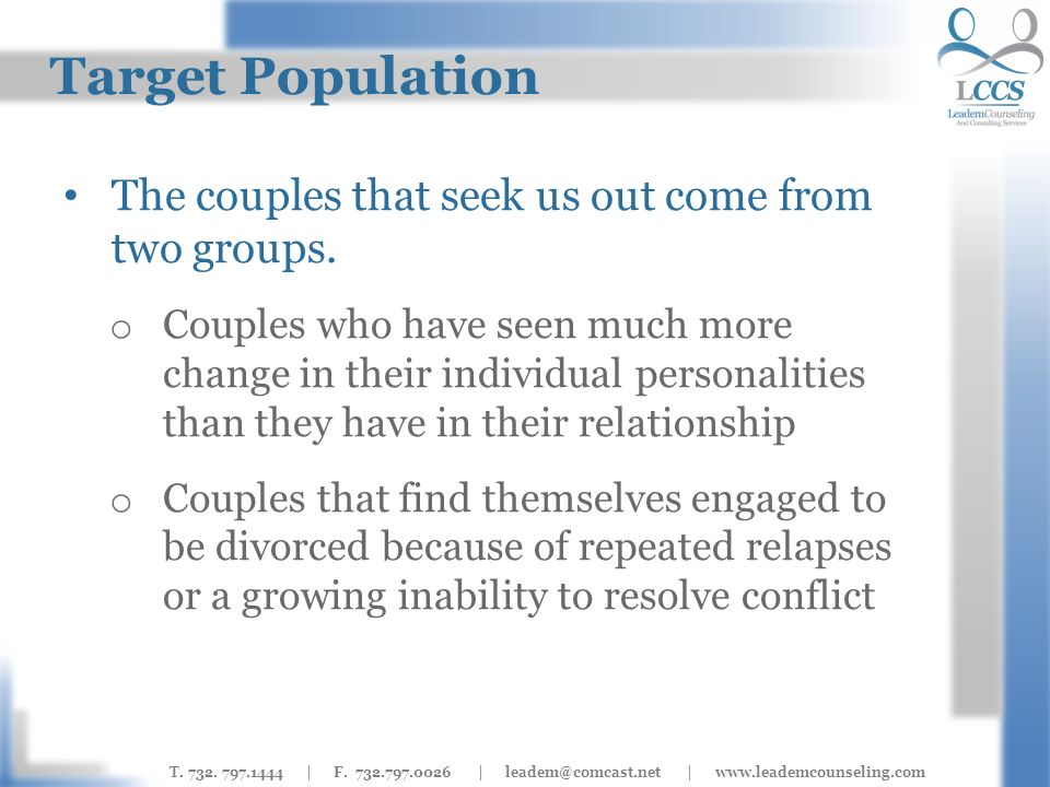 T. 732. 797.1444 | F. 732.797.0026 | leadem@comcast.net | www.leademcounseling.com Target Population The couples that seek us out come from two groups