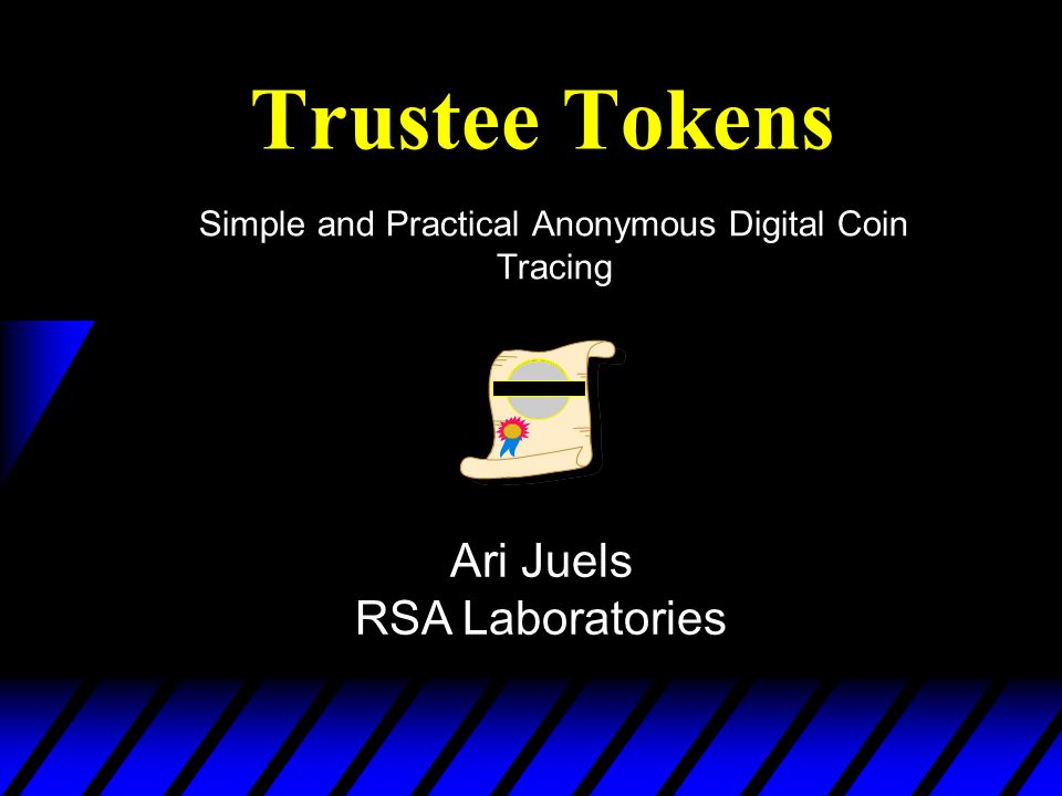 Trustee Tokens Simple and Practical Anonymous Digital Coin Tracing Ari Juels RSA Laboratories