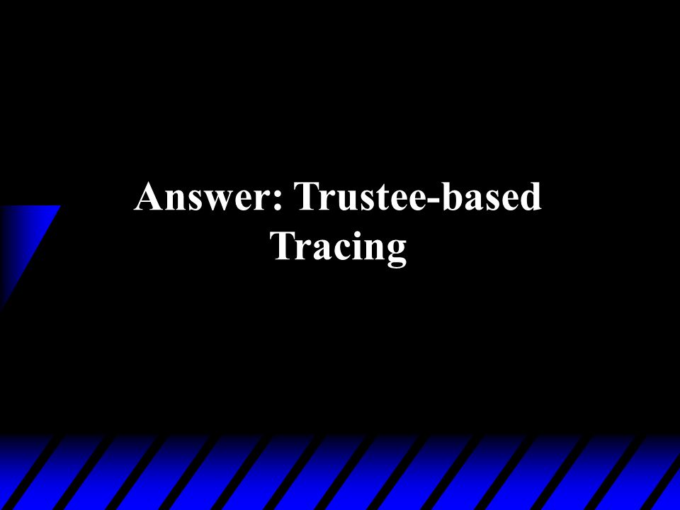 How can we prevent this? Answer: Trustee-based Tracing