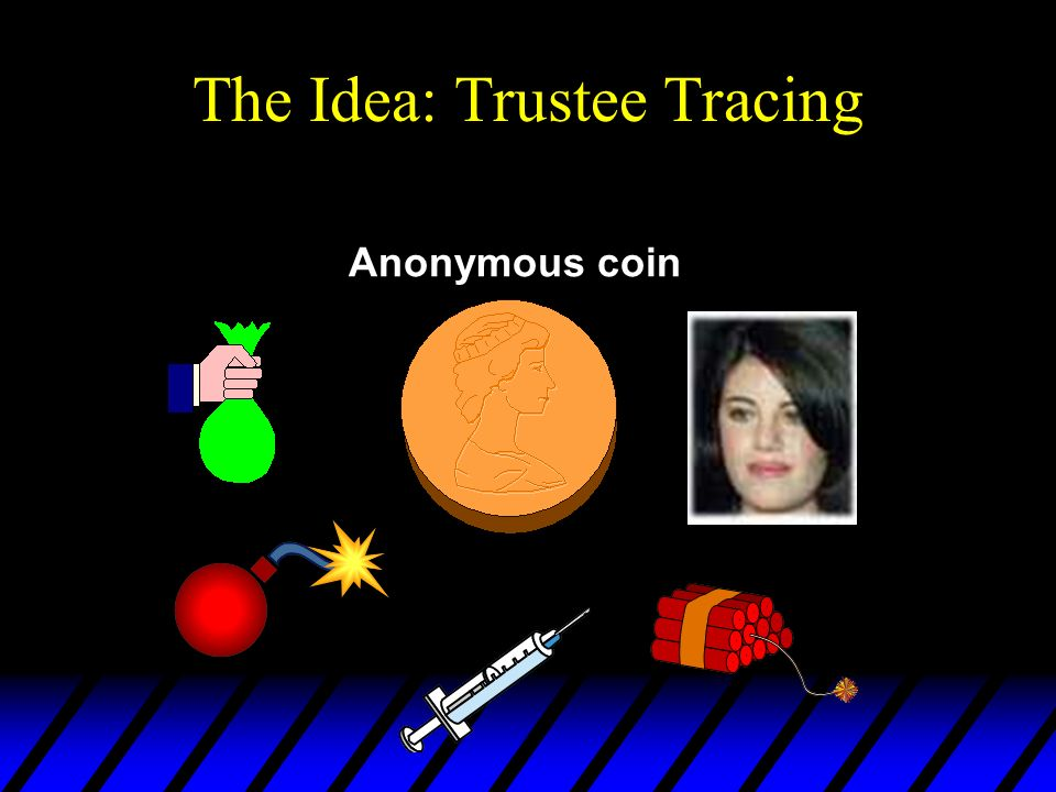 The Idea: Trustee Tracing Anonymous coin
