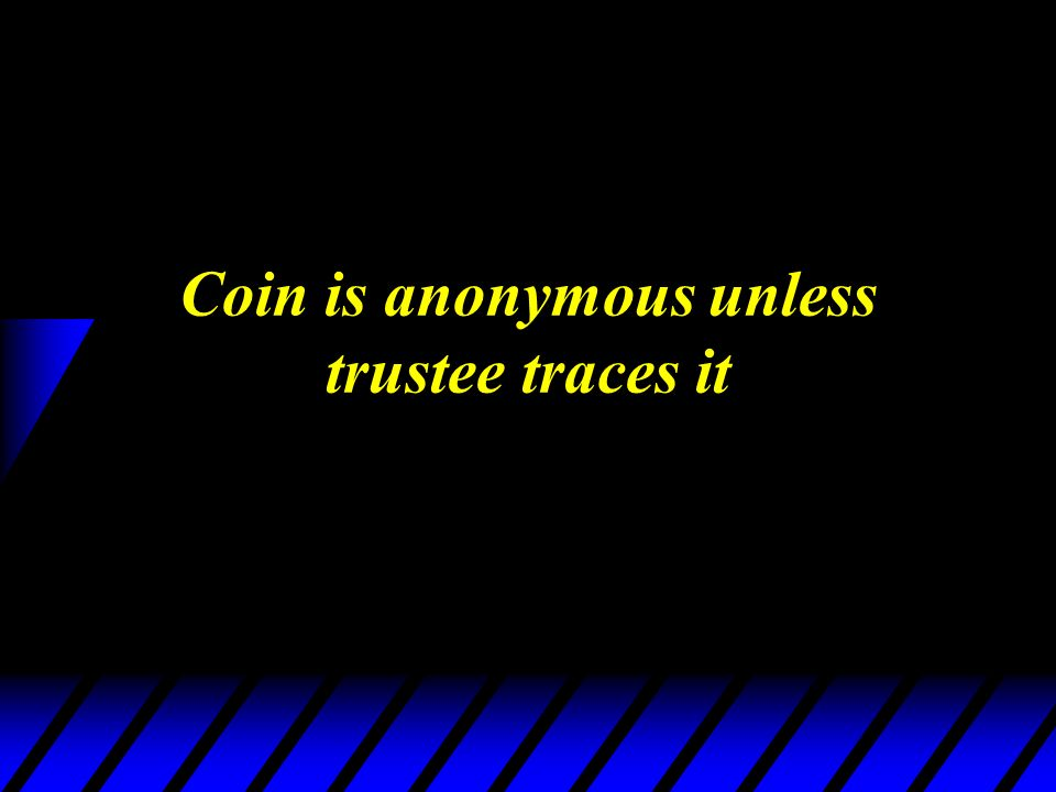 Coin is anonymous unless trustee traces it