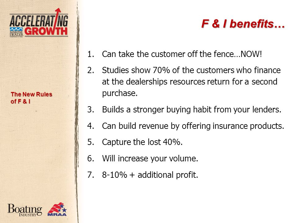 F & I benefits… 1.Can take the customer off the fence…NOW.