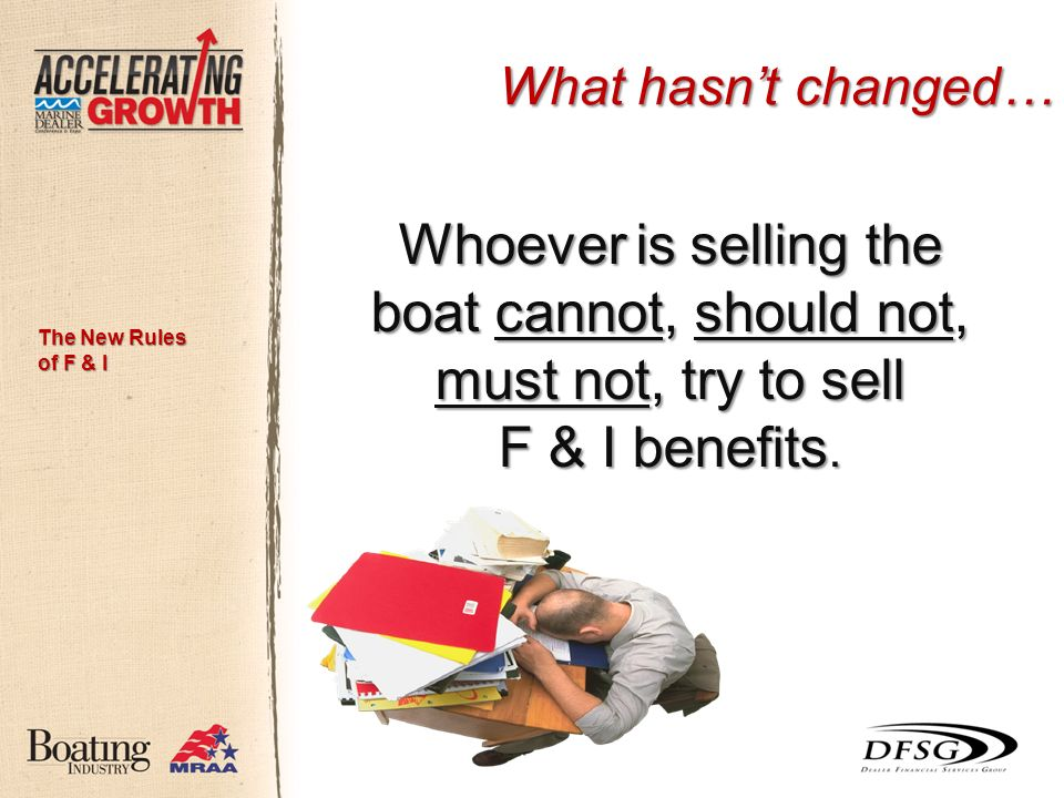 What hasnt changed… Whoever is selling the boat cannot, should not, must not, try to sell F & I benefits.