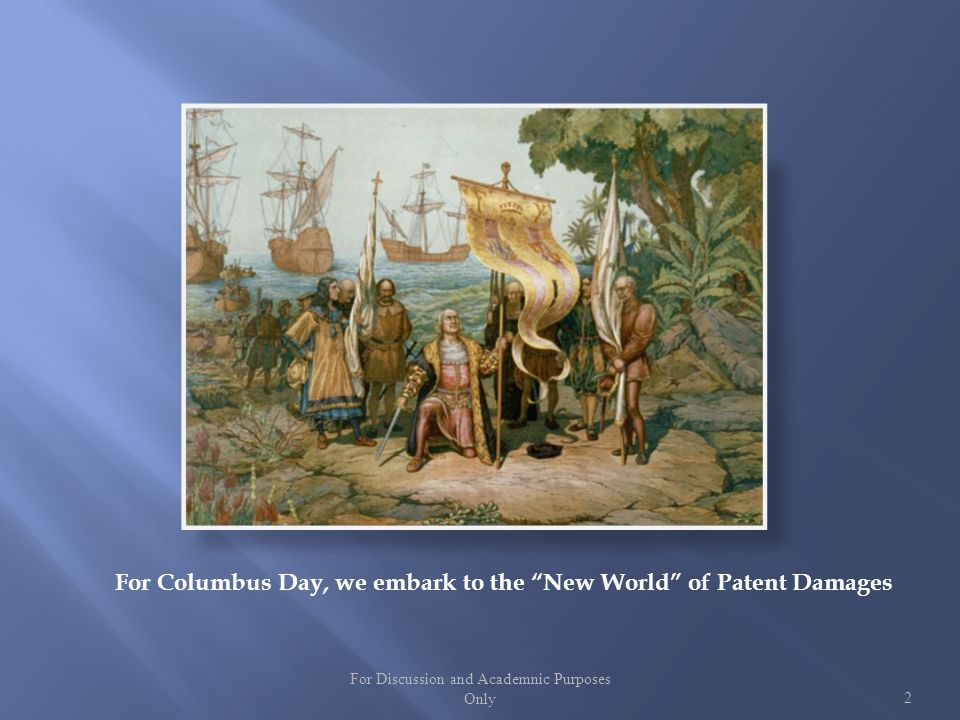 For Columbus Day, we embark to the New World of Patent Damages For Discussion and Academnic Purposes Only2