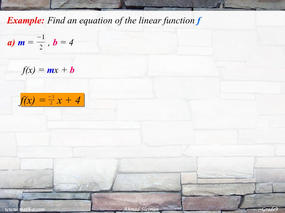 Example: Find an equation of the linear function f a) m =, b = 4 f(x) = x + 4 f(x) = mx + b