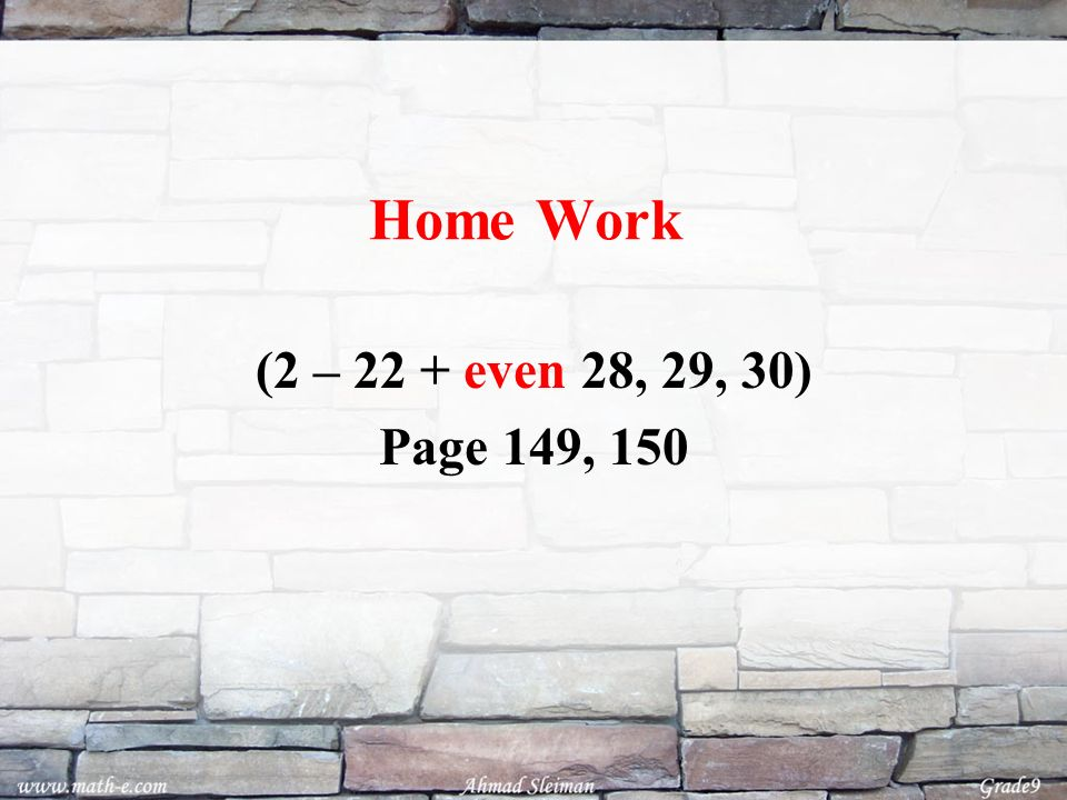 Home Work (2 – 22 + even 28, 29, 30) Page 149, 150