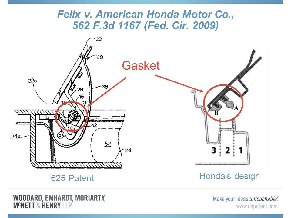 Felix v. American Honda Motor Co., 562 F.3d 1167 (Fed. Cir. 2009) Gasket 625 Patent Hondas design