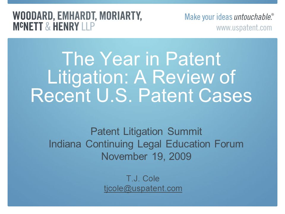 The Year in Patent Litigation: A Review of Recent U.S. Patent Cases T.J. Cole tjcole@uspatent.com Patent Litigation Summit Indiana Continuing Legal Ed