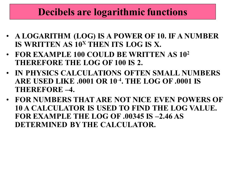 A LOGARITHM (LOG) IS A POWER OF 10. IF A NUMBER IS WRITTEN AS 10 X THEN ITS LOG IS X.