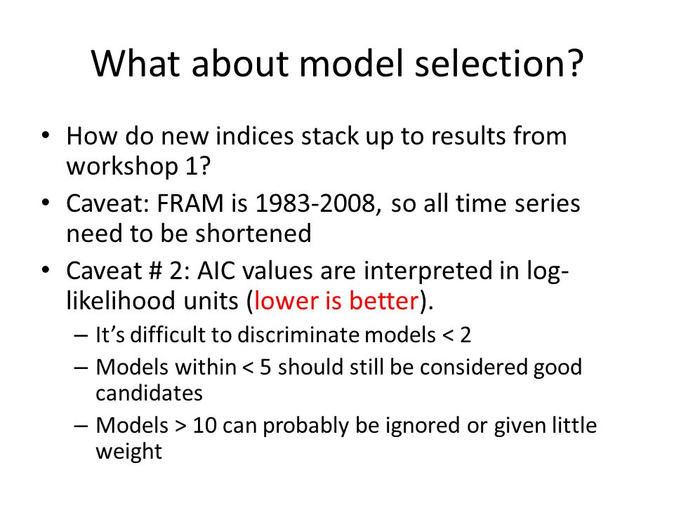 What about model selection. How do new indices stack up to results from workshop 1.