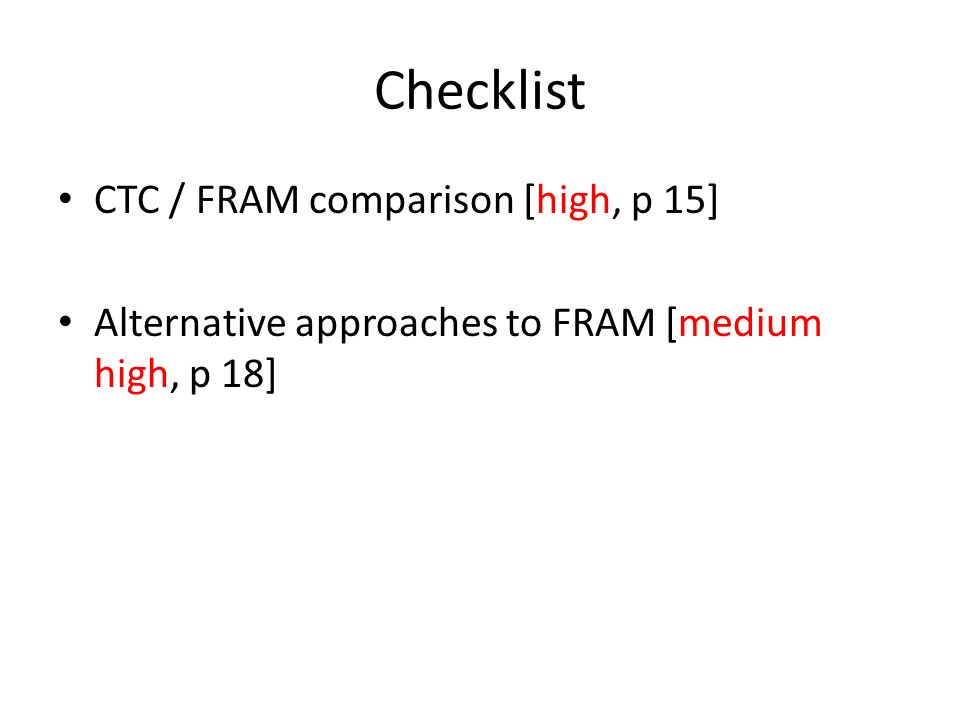 Checklist CTC / FRAM comparison [high, p 15] Alternative approaches to FRAM [medium high, p 18]