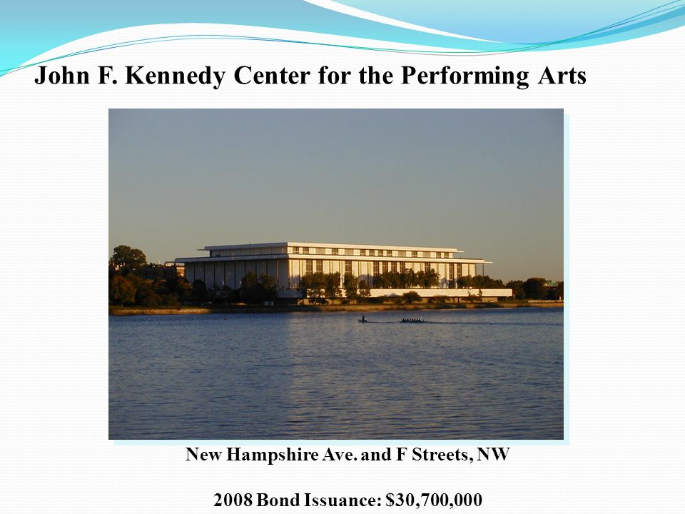 John F. Kennedy Center for the Performing Arts New Hampshire Ave. and F Streets, NW 2008 Bond Issuance: $30,700,000