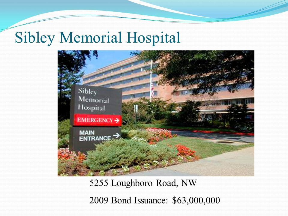Sibley Memorial Hospital 5255 Loughboro Road, NW 2009 Bond Issuance: $63,000,000