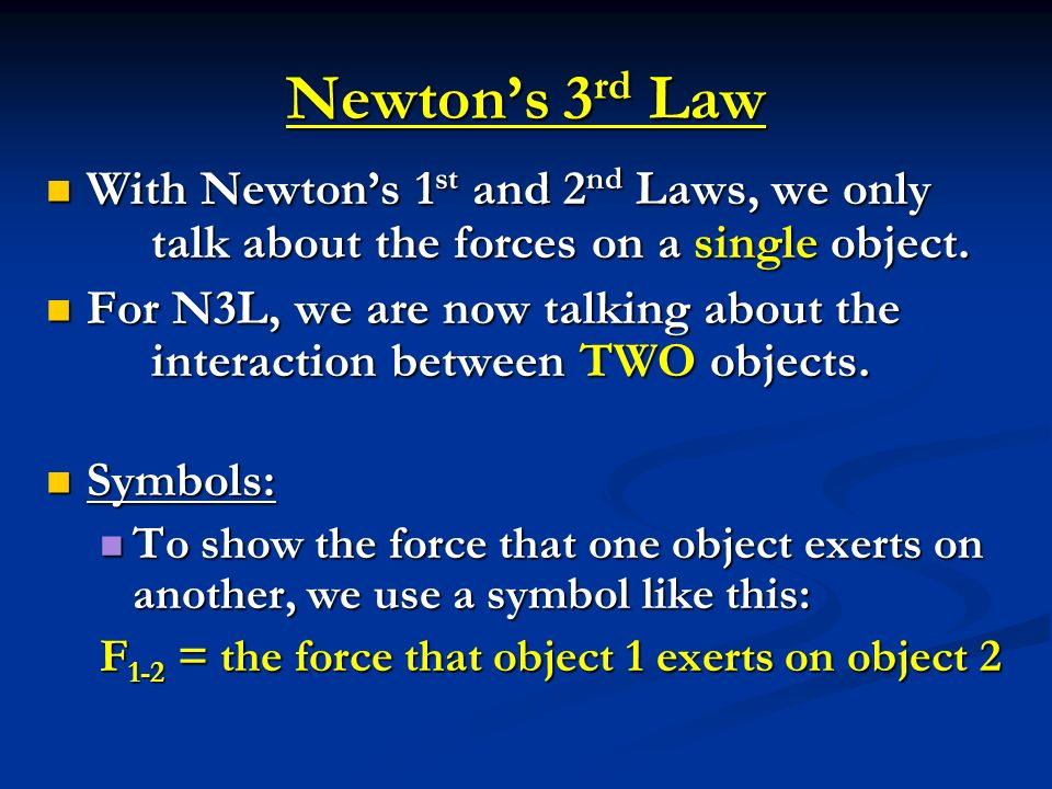 Newtons 3 rd Law With Newtons 1 st and 2 nd Laws, we only talk about the forces on a single object. With Newtons 1 st and 2 nd Laws, we only talk abou