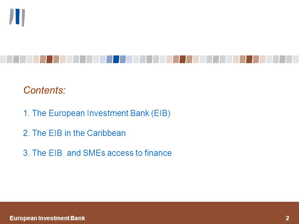 European Investment Bank2 Contents: 1. The European Investment Bank (EIB) 2.
