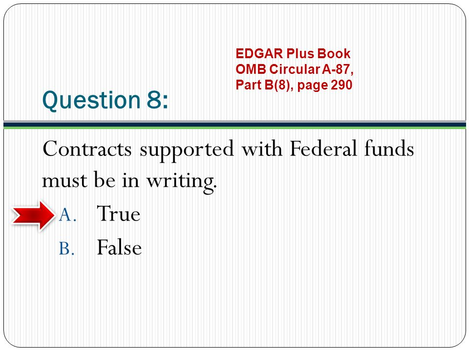 Question 8: Contracts supported with Federal funds must be in writing.
