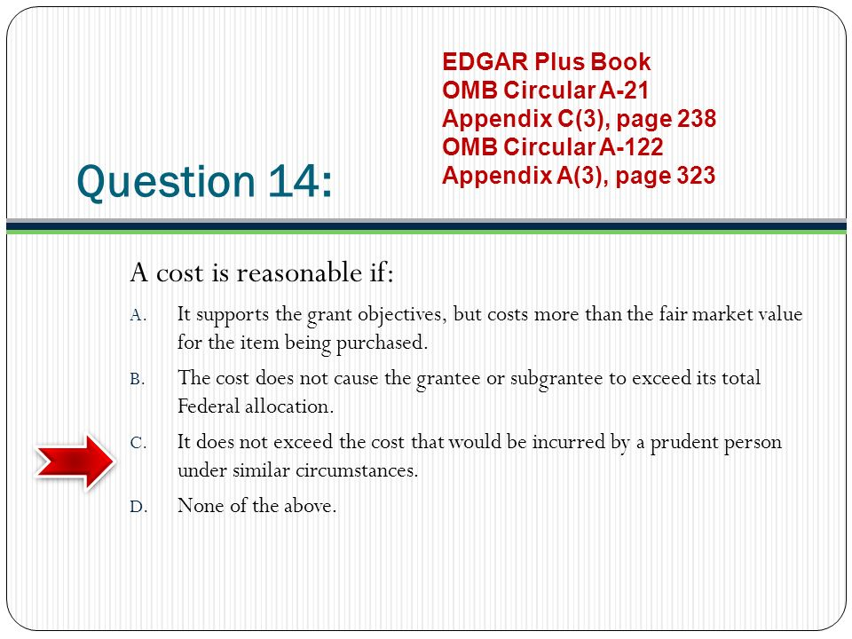 Question 14: A cost is reasonable if: A.