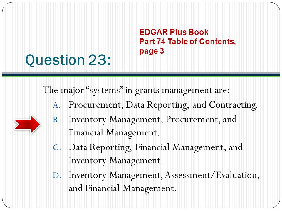Question 23: The major systems in grants management are: A.