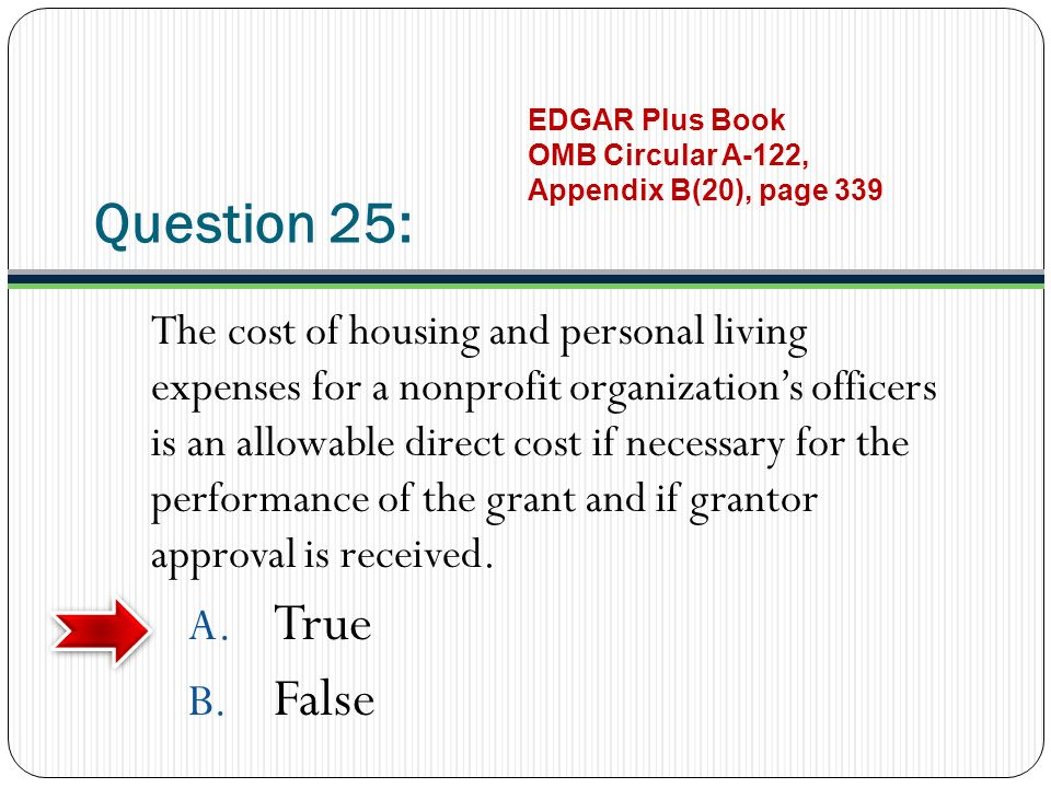 Question 25: The cost of housing and personal living expenses for a nonprofit organizations officers is an allowable direct cost if necessary for the