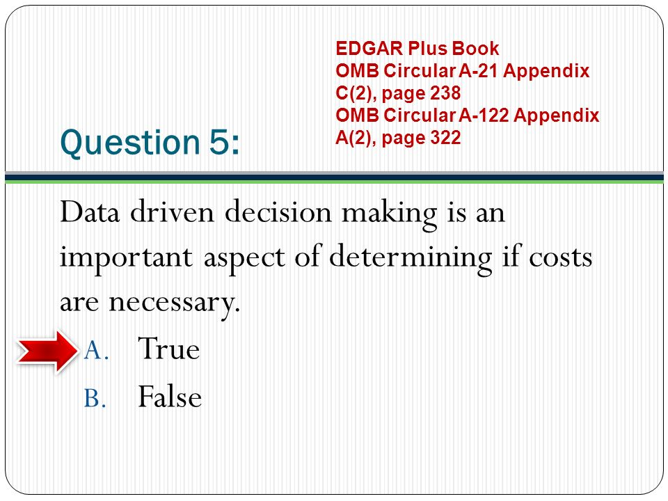 Question 5: Data driven decision making is an important aspect of determining if costs are necessary.