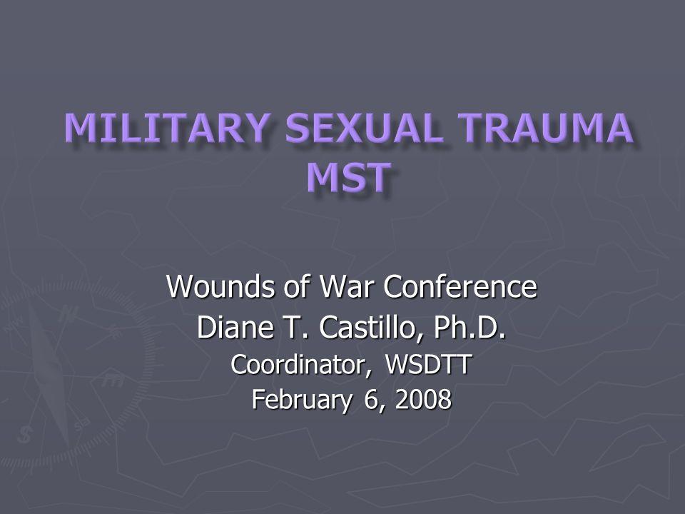 Wounds of War Conference Diane T. Castillo, Ph.D. Coordinator, WSDTT February 6, 2008