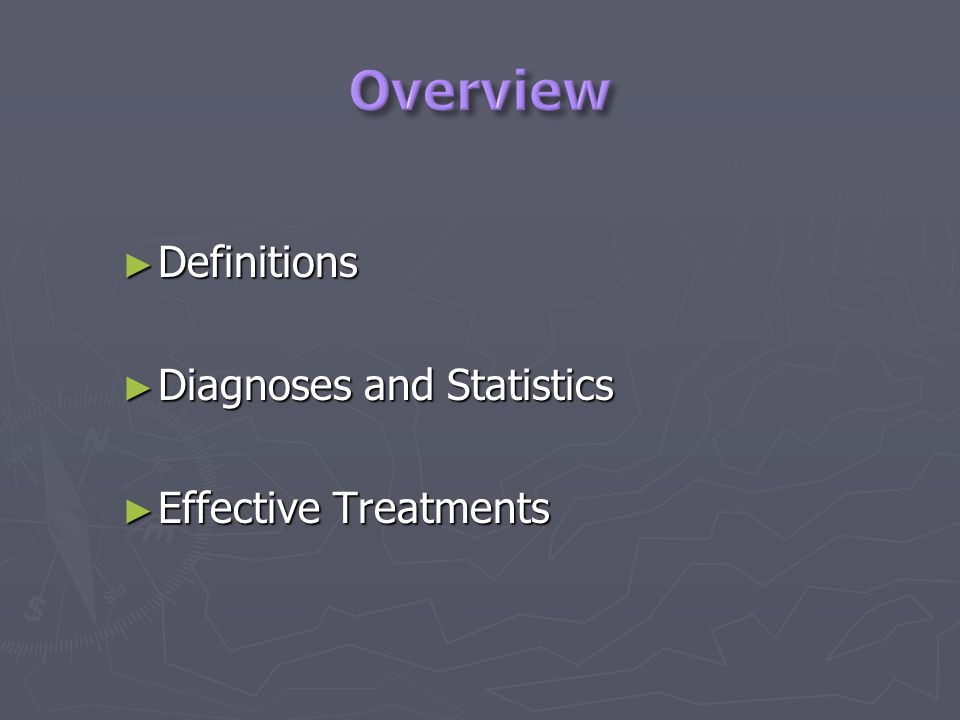 Definitions Definitions Diagnoses and Statistics Diagnoses and Statistics Effective Treatments Effective Treatments