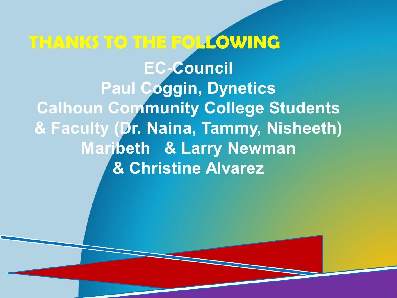 THANKS TO THE FOLLOWING EC-Council Paul Coggin, Dynetics Calhoun Community College Students & Faculty (Dr. Naina, Tammy, Nisheeth) Maribeth & Larry Ne