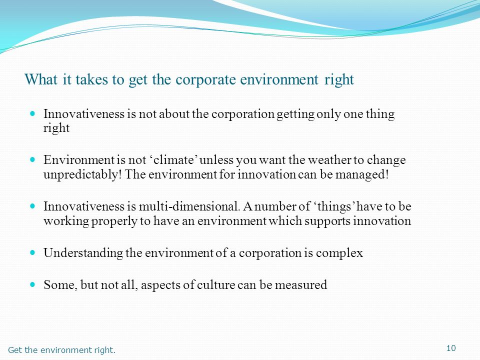 What it takes to get the corporate environment right Innovativeness is not about the corporation getting only one thing right Environment is not clima